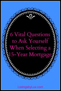 6 Vital Questions to Ask Yourself When Selecting a 15-Year Mortgage