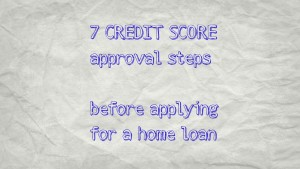 7 Approval Steps for your Credit Score when Buying a House