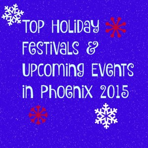 Top Holiday Festivals & Upcoming Events in Phoenix 2015