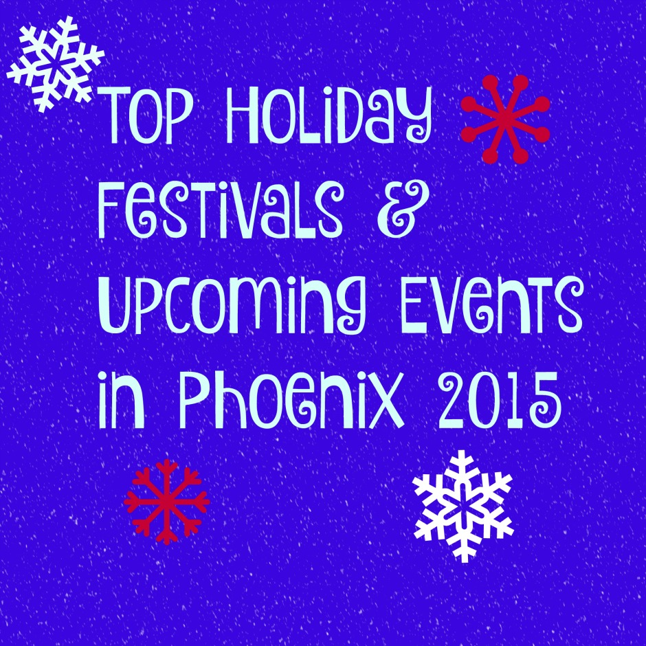 Top Holiday Festivals and Upcoming Events in Phoenix 2015